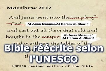L'UNESCROC, maintenant aux mains de l'Islam, réécrit l'histoire Judéo-Chrétienne, avec la lâcheté de