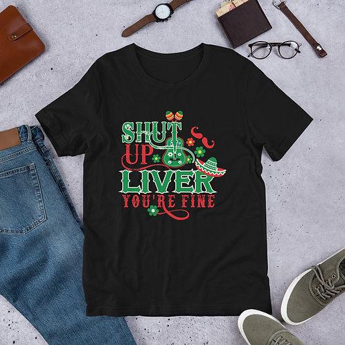 Shut Up Liver, You're Fine - Unisex Tee