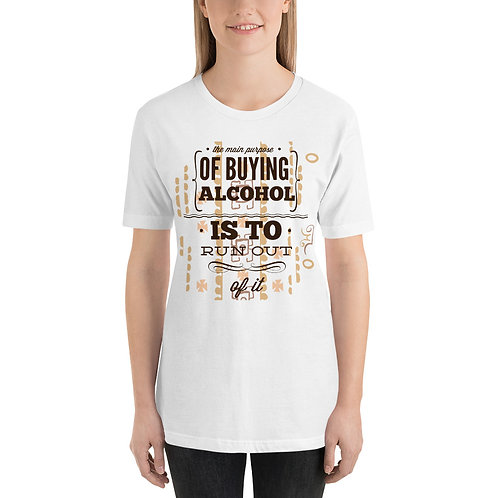 The Purpose Of Buying Alcohol Is To Run Out Of It - Unisex Tee