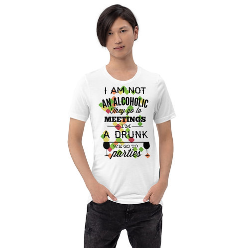 I'm Not An Alcoholic, They GoTo Meetings - Unisex Tee