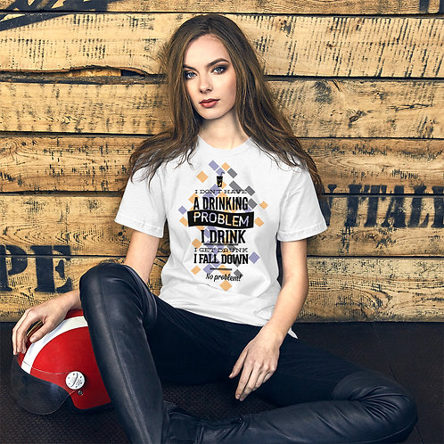 I Don't Have a Drinking Problem -Unisex Tee