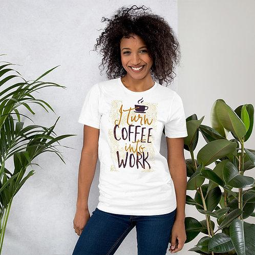 I Turn Coffee Into Work Unisex Tee