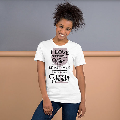 I Love Cooking With Wine, Sometimes I Put Some In - Unisex Tee