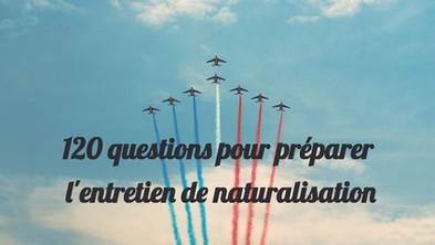 120 questions pour l'entretien de naturalisation