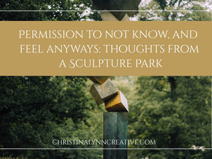 Permission to not know, and feel anyway: Thoughts from a Sculpture Park