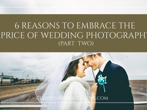 6 Reasons to Embrace the Price of Wedding Photography (Part Two)