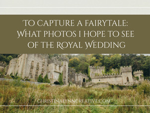 To Capture a Fairytale: What photos I hope to see of The Royal Wedding