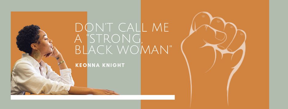 "Don't Call Me a ""Strong, Black Woman"""