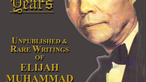 THE GENESIS YEARS - Unpublished & Rare Writings of Elijah Muhammad - 1959-1962