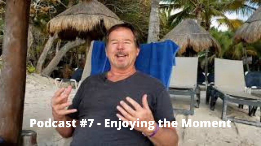 Podcast #7 - Enjoying the Moment.png