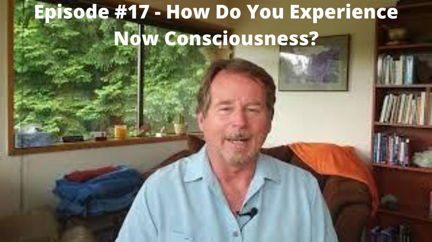 How Do You Experience Now Consciousness_
