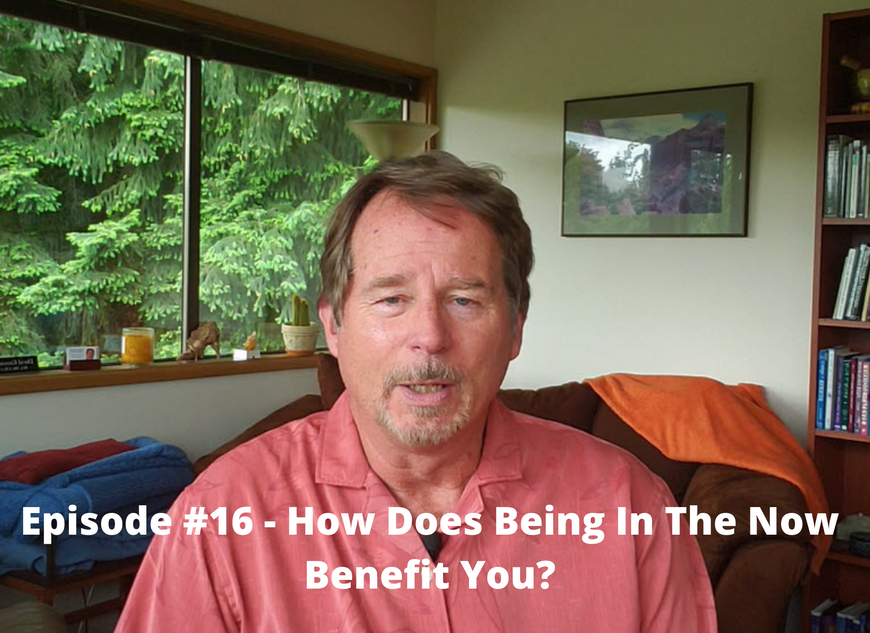 How Does Being In The Now Benefit You_.p