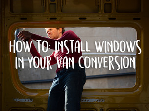 How to: install windows in your van conversion