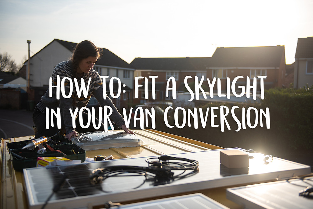 How to fit a skylight to a van conversion