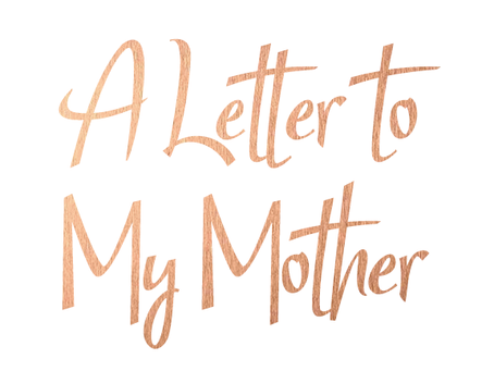 A Letter to My Mother.