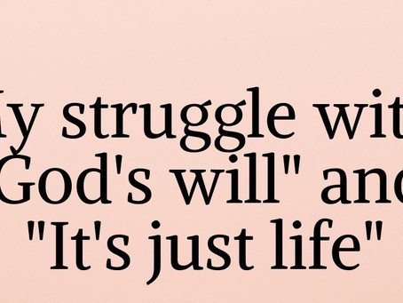 """My struggle with """"God's will"""" and life."""