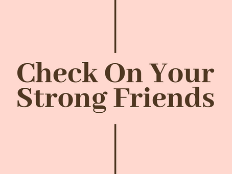 Check on your strong friends