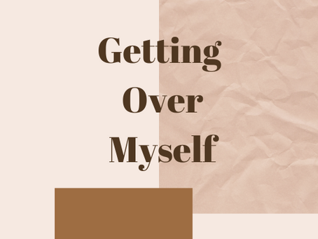 Getting over myself.