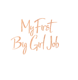 """Things I've learned from my first """"big girl"""" job"""