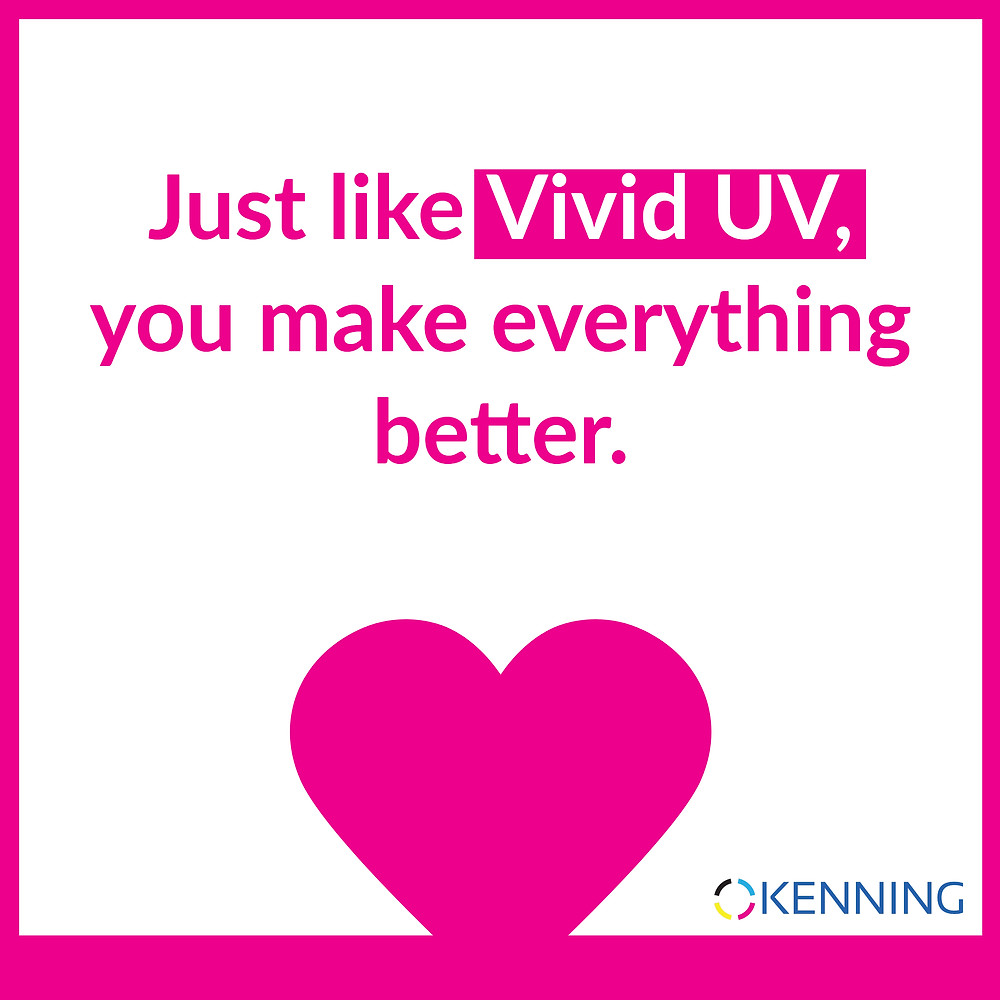 Just like Vivid UV, you make everything better.