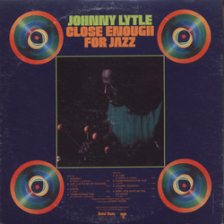 JOHNNY LYTLE-CLOSE ENOUGH FOR JAZZ