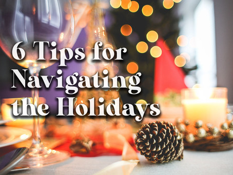 6 Tips for Navigating the Holidays