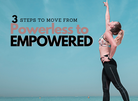 Powerless to Empowered In 3 Steps