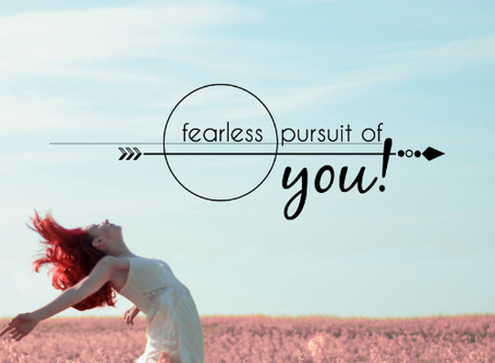 Fearless Pursuit of You!