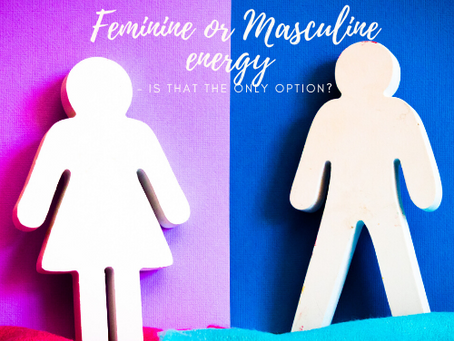 Feminine or Masculine energy - is that the only option?