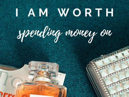 I am worth spending money on