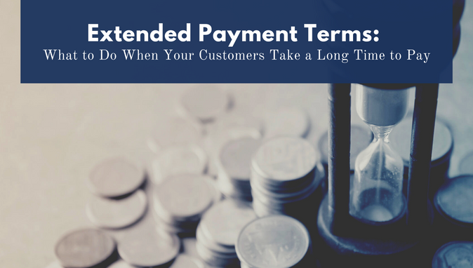 Extended Payment Terms: What to Do When Your Customers Take a Long Time to Pay