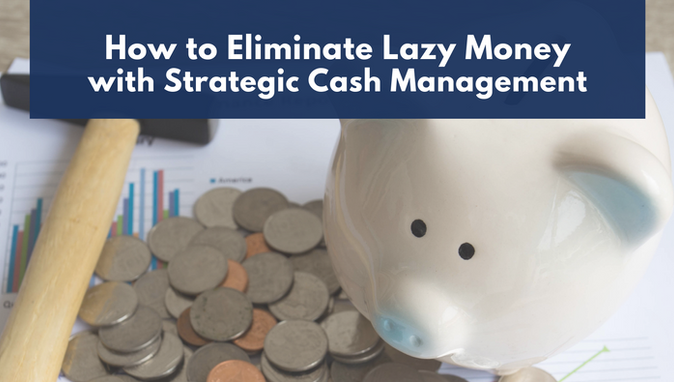 How to Eliminate Lazy Money with Strategic Cash Management
