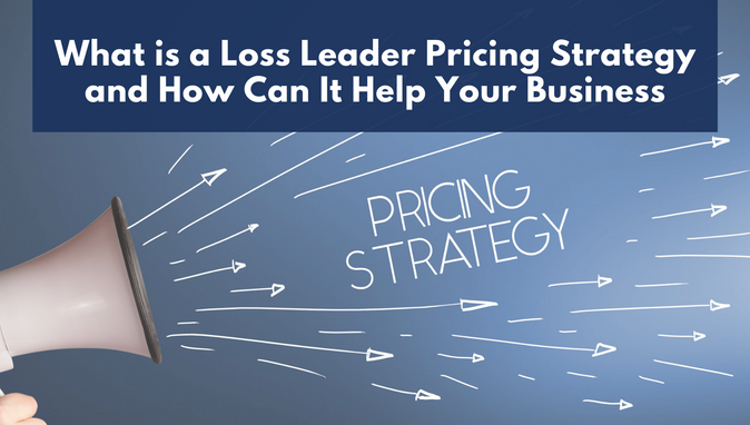 What is a Loss Leader Pricing Strategy and How Can It Help Your Business