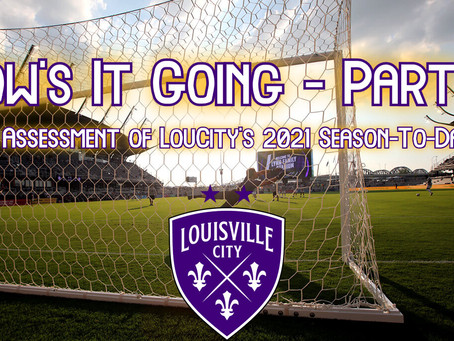 How's It Going? Part 2 – An Assessment of Louisville City's 2021 Season-To-Date