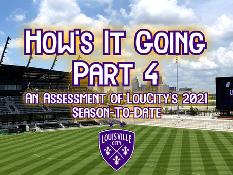 How's It Going? Part 4 – An Assessment of Louisville City's 2021 Season-To-Date
