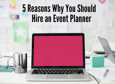 5 Reasons Why You Should               Hire an Event Planner