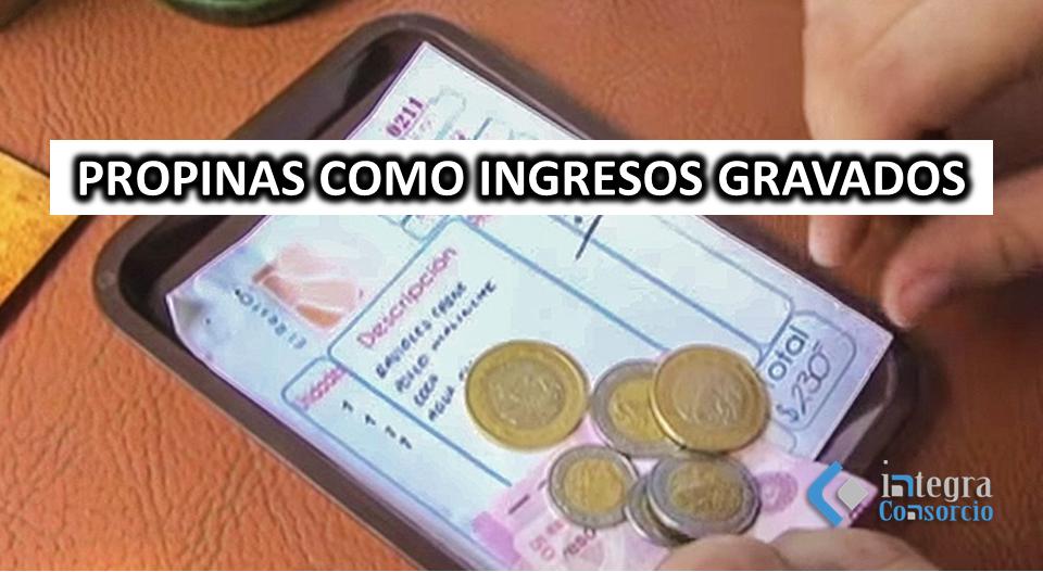 PROPINAS CONSIDERA INGRESOS GRAVADOS