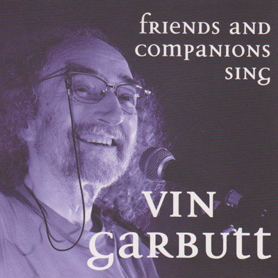 Friends and Companions Sing Vin Garbutt
