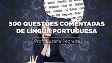 500 QUESTÕES COMENTADAS DE LÍNGUA PORTUGUESA