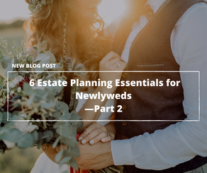 Just Married? 6 Estate Planning Essentials for Newlyweds—Part 2
