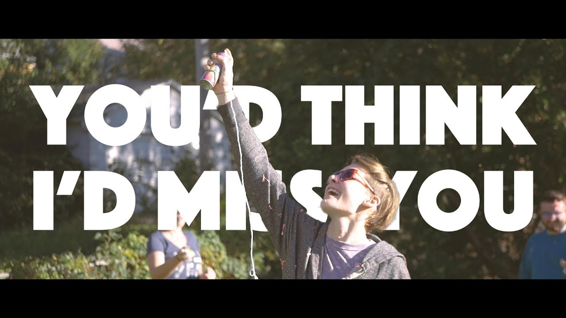 You'd Think I'd Miss You Music Video