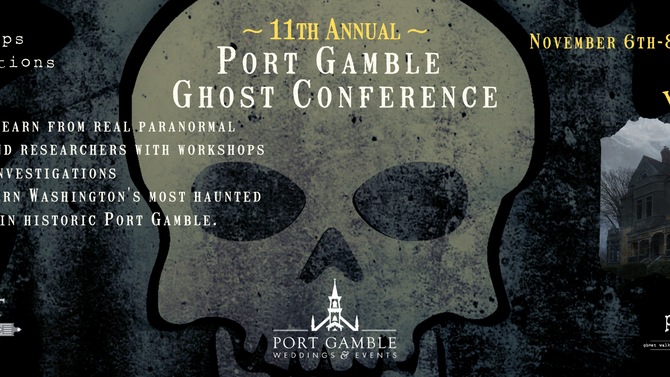 "11th Annual Port Gamble ""Virtual"" Ghost Conference – November 6th-8th"