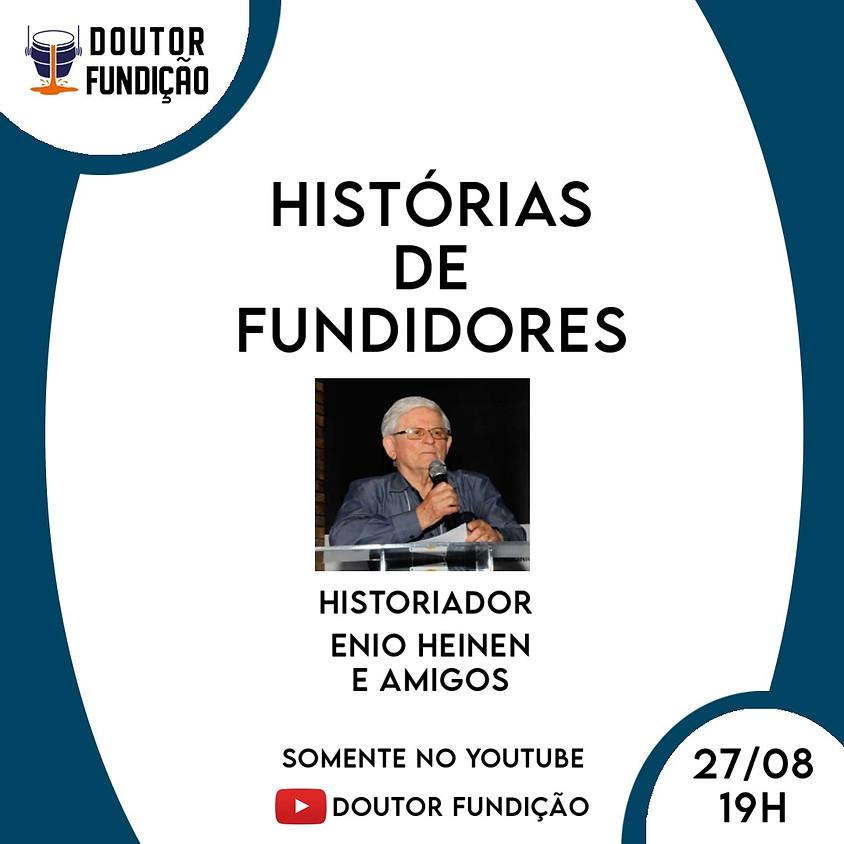 Histórias de Fundidores: 27/08/2021: Com Enio Heinen e Amigos