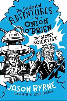 The Accidental Adventures of Onion O'Brien The Secret Scientist