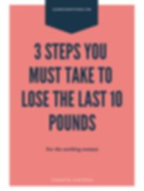 Three steps you must take to lose the last 10 pounds - by Leah Peters