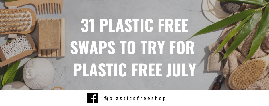 31 Plastic Free Swaps to try for Plastic Free July