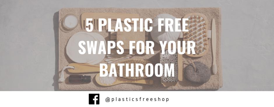 5 plastic free swaps for your bathroom