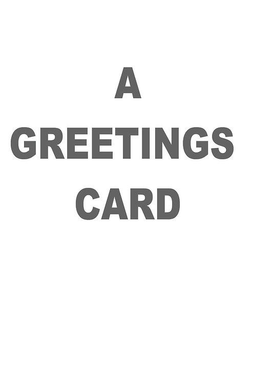 A GREETINGS CARD
