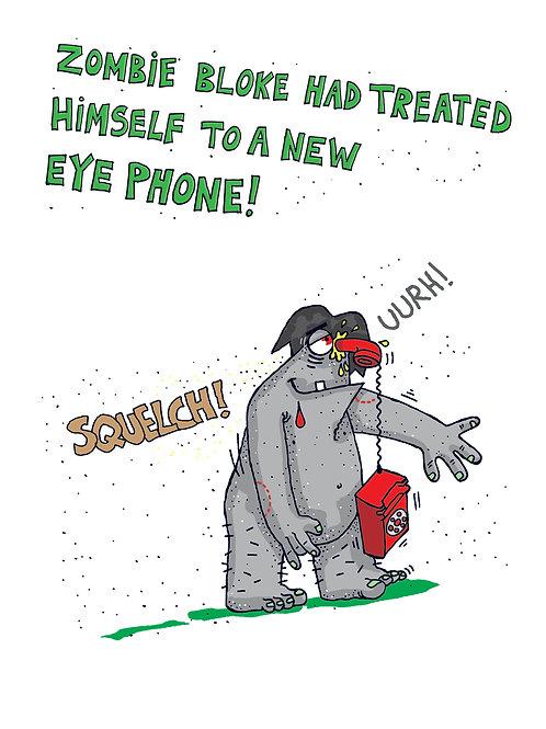 Zombie Bloke - Treated Himself to a New Eye Phone