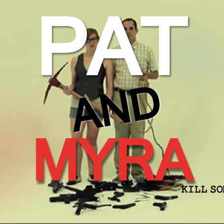 Pat and Myra Kill Somebody.